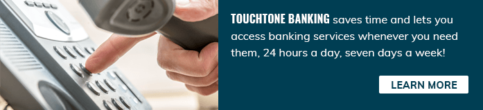 Access Your bank services 24/7 with touchtone banking